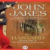 The Bastard: The Kent Family Chronicles, Book 1   John Jakes