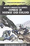 Hitlers Forgotten Armies: Combat in Norway & Finland (World War II From Original Sources)