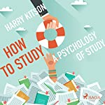 How to Study: A Psychology of Study | Harry Kitson