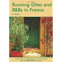 Running Gites and B&Bs in France: The Essential Guide to a Successful Business