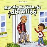 Ayudo En Casa De Abuelito/ I Help at Grandpa's House (Como Ayudo/ The Ways I Help) (Spanish Edition)