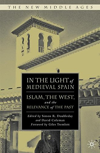 In the Light of Medieval Spain: Islam, the West, and the Relevance of the Past (The New Middle Ages)