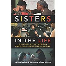 Sisters in the Life: A History of Out African American Lesbian Media-Making