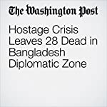 Hostage Crisis Leaves 28 Dead in Bangladesh Diplomatic Zone   Associated Press