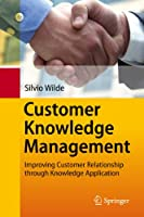 Customer Knowledge Management: Improving Customer Relationship through Knowledge Application Front Cover
