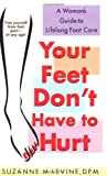 Your Feet Don't Have to Hurt, Suzanne M. Levine, 0312979835
