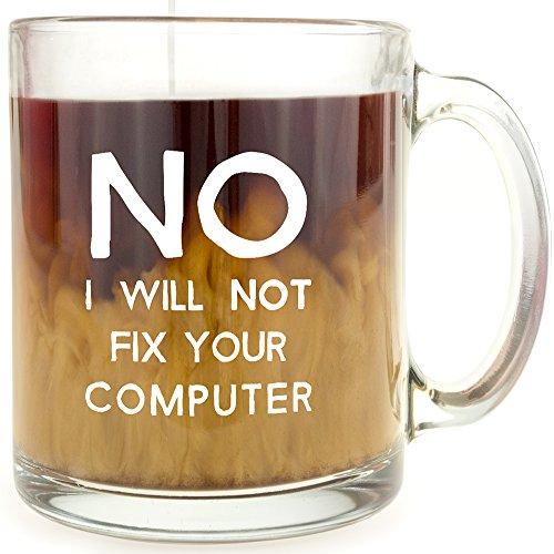 Computer Mug (No, I Will Not Fix Your Computer - Glass Coffee Mug - Makes a Great Gift!)