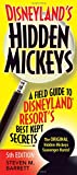 Disneyland s Hidden Mickeys: A Field Guide to Disneyland® Resort s Best Kept Secrets