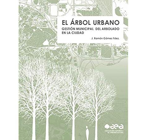 EL ÁRBOL URBANO: GESTIÓN MUNICIPAL DEL ARBOLADO EN LA CIUDAD ...