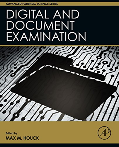 Digital and Document Examination (Advanced Forensic Science Series) (Data Classification Best Practices)
