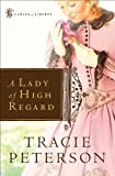 Front cover for the book A Lady of High Regard by Tracie Peterson