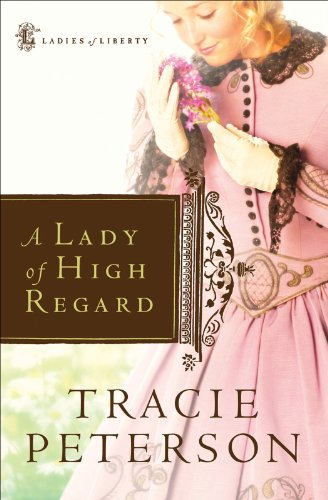 A Lady of High Regard (Ladies of Liberty Book #1) by [Peterson, Tracie]