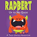 Radbert: Up to No Good Audiobook by  Tales Untold, Blake Kelly, Nick Vidinsky Narrated by Brian Roberts