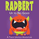 Radbert: Up to No Good |  Tales Untold,Blake Kelly,Nick Vidinsky