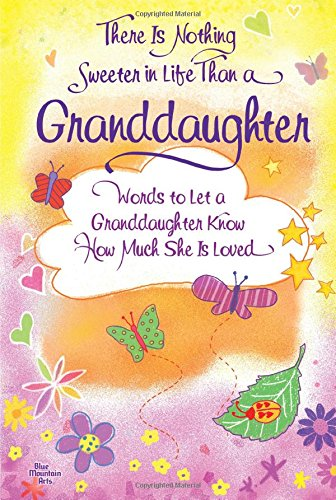 There Is Nothing Sweeter in Life Than a Granddaughter: Words to Let a Granddaughter Know How Much She Is - Spc Houston