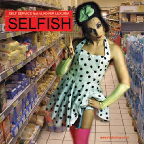 Selfish (Club Mix) By Self Service Feat. Vladimir Luxuria