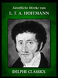 Delphi Saemtliche Werke von E. T. A. Hoffmann (Illustrierte)