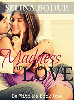 Madness or Love (Be With Me Book 1) by [Bodur, Selina]