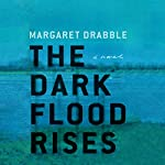 The Dark Flood Rises: A Novel | Dame Margaret Drabble