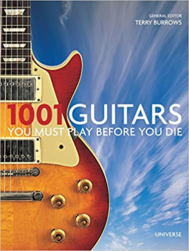 1001 Guitars You Must Play Before You Die