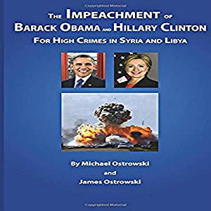 The Impeachment of Barack Obama and Hillary Clinton for High Crimes in Syria and Libya Audiobook