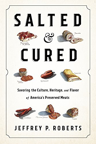 Salted and Cured: Savoring the Culture, Heritage, and Flavor of America's Preserved Meats