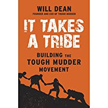 It Takes a Tribe: Building the Tough Mudder Movement Audiobook by Will Dean Narrated by Elliot Hill