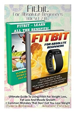 Fitbit For Absolute Beginners BOX SET 2 IN 1: Ultimate Guide To Using Fitbit For Weight Loss, Fat Loss And Muscle Growth + Common Mistakes That Don't ... Running (Running and Aerobics) (Volume 4)