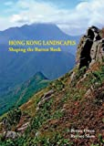 Hong Kong Landscapes : Shaping the Barren Rock, Owen, Bernie and Shaw, Raynor, 9622098479