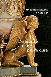 De bronze et de pierre dure : Un cadeau espagnol à Napoléon