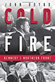 img - for Cold Fire: Kennedy's Northern Front book / textbook / text book