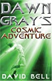 Dawn Grays Cosmic Adventure 1, David Bell, 184167558X