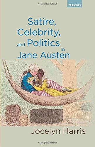 Satire, Celebrity, and Politics in Jane Austen (Transits: Literature, Thought & Culture, 1650–1850)