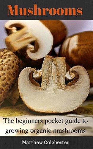 - Mushrooms: The beginners pocket guide to growing organic mushrooms
