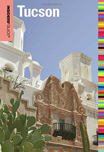 Insiders' Guide® to Tucson, 7th (Insiders' Guide Series) PDF