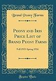 Amazon / Forgotten Books: Peony and Iris Price List of Brand Peony Farms Fall 1923 - Spring 1924 Classic Reprint (Brand Peony Farms)