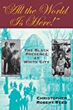 """""""All the World Is Here!"""": The Black Presence at White City"""