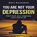 You Are Not Your Depression | Katy Richards