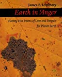 Earth in Anger: Twenty-Five Poems of Love and Despair for Planet Earth, James Lenfestey, 1937693252