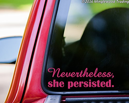 Nevertheless, She Persisted. Vinyl Decal Sticker 8.5