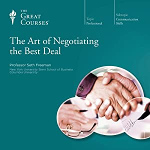 The Art of Negotiating the Best Deal Lecture by The Great Courses Narrated by Professor Seth Freeman J.D. The University of Pennsylvania