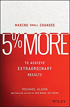 5% More: Making Small Changes to Achieve Extraordinary Results by [Alden, Michael]