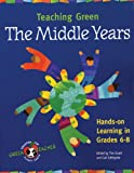 Teaching Green : The Middle Years, Grant, Tim and Littlejohn, Gail, 0865715017