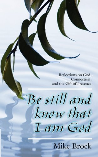 Be Still and Know That I Am God: Reflections on God, Connection, and the Gift of Presence pdf epub