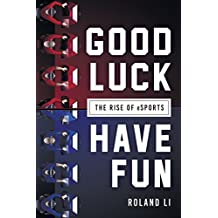 Good Luck Have Fun: The Rise of eSports (English Edition)