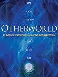Otherworld: Places of Initiation and Resurrection