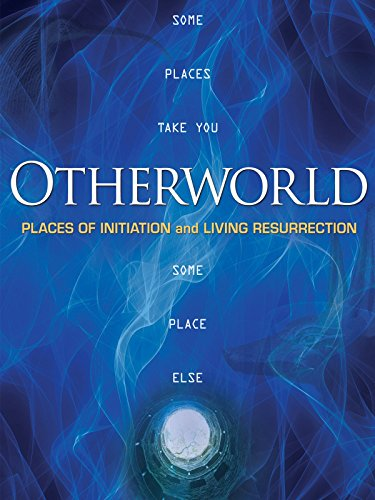 Otherworld: Places of Initiation and Resurrection by