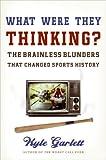 What Were They Thinking?, Kyle Garlett, 0061699926