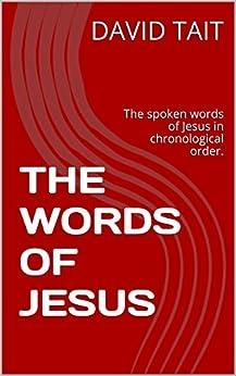 THE WORDS OF JESUS: The spoken words of Jesus in