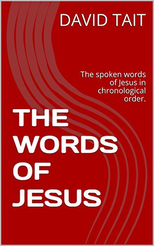 THE WORDS OF JESUS: The spoken words of Jesus in chronological order.